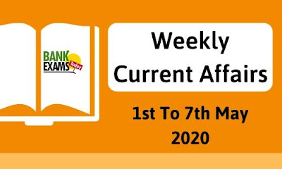 Weekly Current Affairs 1st To 7th May 2020