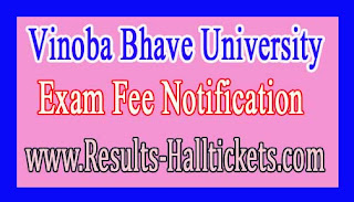 Vinoba Bhave University B.Tech Vth & VIIth Sem 2016 Exam Fee Notification