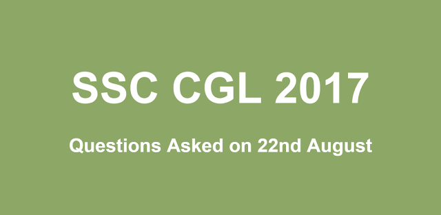 SSC CGL 22nd August 2017 Questions with Answers (All Shifts)