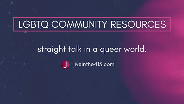 Jive in the [415] LGBTQ Community Resources straight talk in a queer world jiveinthe415.com