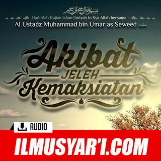 Akibat Jelek Kemaksiatan - Ustadz Muhammad 'Umar as Sewed