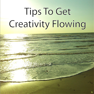 Tips To Get Creativity Flowing