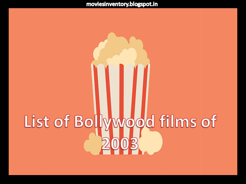 List of Bollywood films of 2003 | Bollywood Movies Released
