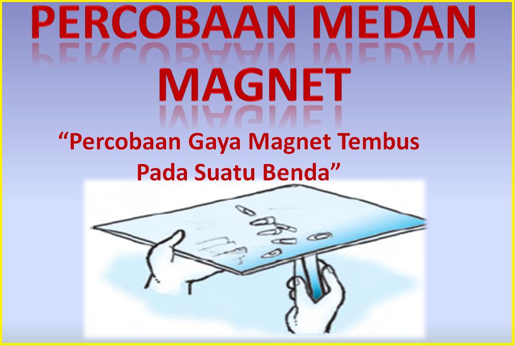 Percobaan Gaya Magnet Tembus Pada Suatu Benda - Kumpulan ...