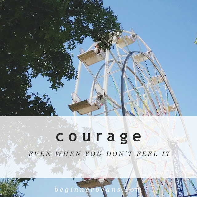 Feelings come and go, but courage is deeper and longer lasting. Courage can be found even when we don't feel it.