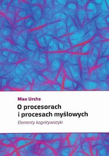 """""""O procesorach i procesach myślowych. Elementy kognitywistyki"""" Max Urchs"""