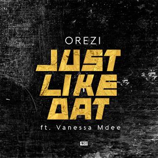 Download MP3: Orezi - Just Like Dat (ft. Vanessa Mdee)