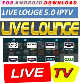 FOR ANDROID DOWNLOAD: Android LiveLoungeIPTV Apk -Update