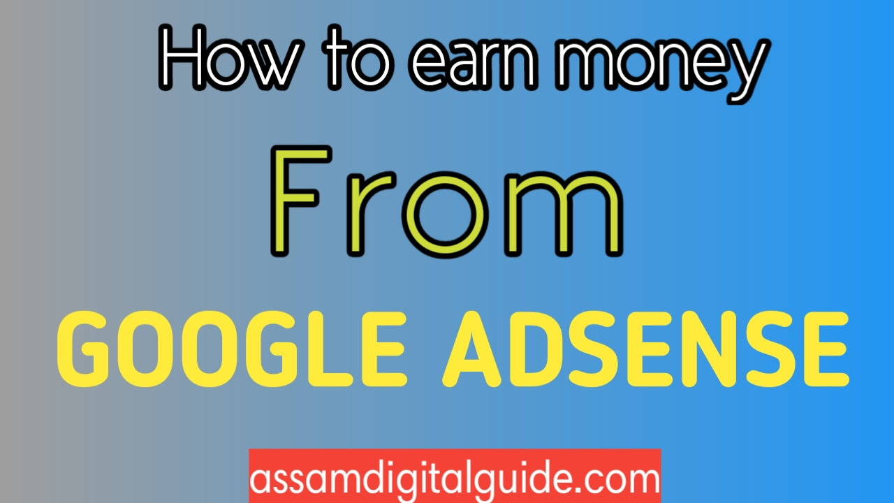 How to earn money from google adsense - Assam Digital Guide
