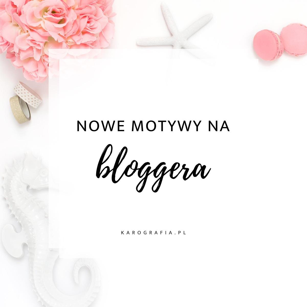 Nowe motywy na bloggera! - kilka zmian, które przykuły moją uwagę
