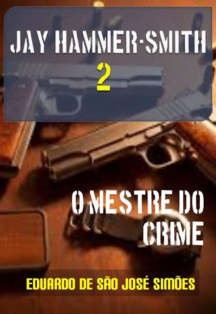 Jay Hammer-Smith 02 - O Mestre do Crime Eduardo de São José Simões