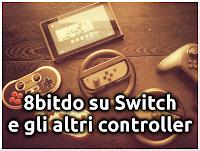 8bitdo e Tutti i Controller per la Switch!