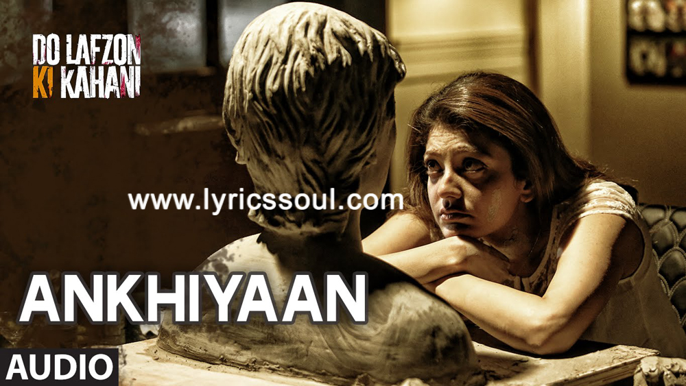 The Ankhiyaan lyrics from 'Do Lafzon Ki Kahani', The song has been sung by Kanika Kapoor, , . featuring Randeep Hooda, Kajal Aggarwal, , . The music has been composed by Arjuna Harjai, , . The lyrics of Ankhiyaan has been penned by Kumaar