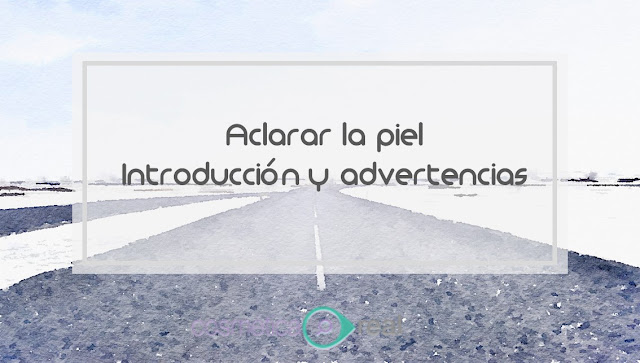 Aclarar la piel, introduccion y advertencias