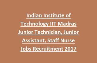 Indian Institute of Technology IIT Madras Junior Technician, Junior Assistant, Staff Nurse Jobs Recruitment 2017