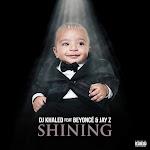 DJ Khaled - Shining (feat. Beyoncé & JAY Z) - Single Cover
