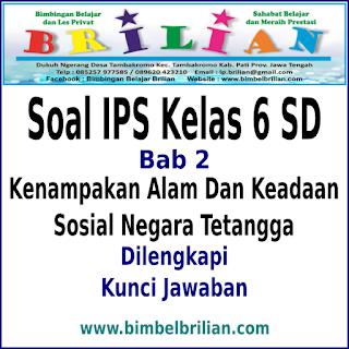 Download Soal IPS Kelas 6 SD BAB 2 Kenampakan Alam Dan Keadaan Sosial Negara Tetangga dan Kunci Jawaban