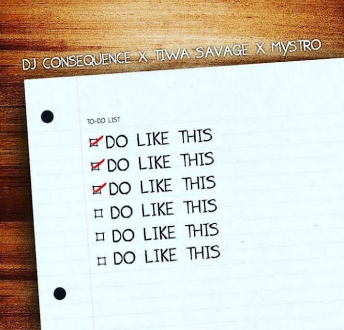 [Download Mp3] : DJ Consequence - Do Like This Ft. Tiwa Savage & Mystro