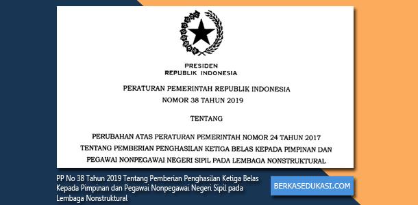 PP No 38 Tahun 2019 Tentang Pemberian Penghasilan Ketiga Belas Kepada Pimpinan dan Pegawai Nonpegawai Negeri Sipil pada Lembaga Nonstruktural