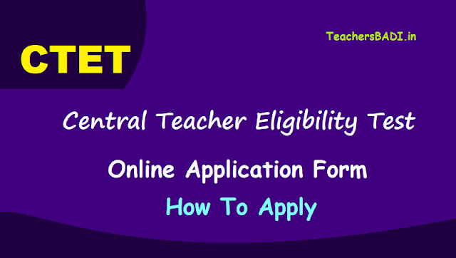 ctet 2019 online application form, how to apply?,ctet 2019 admit cards,ctet 2019 results,last date to apply for ctet 2019,ctet 2019 exam date,ctet 2019 application fee