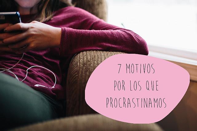 7 motivos por los que procrastinamos