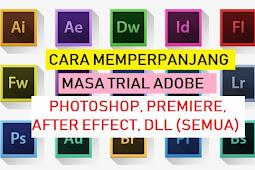 Cara Perpanjang Masa Trial Adobe Photoshop, Premiere Tanpa Aplikasi (Update)