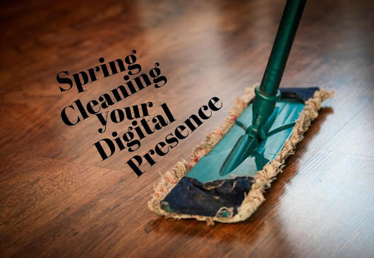 Spring Cleaning your Digital Presence