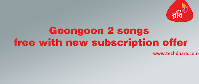 Robi goongoon 2 songs free with new subscription offer