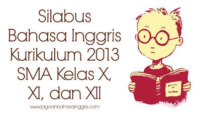 Pada kesempatan kali ini kami akan memberikan Silabus Bahasa Inggris Kurikulum  Silabus Bahasa Inggris Kurikulum 2013 SMA Kelas X, XI, dan XII