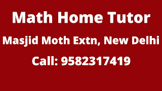 Best Maths Tutors for Home Tuition in Masjid Moth Extension, Delhi. Call:9582317419