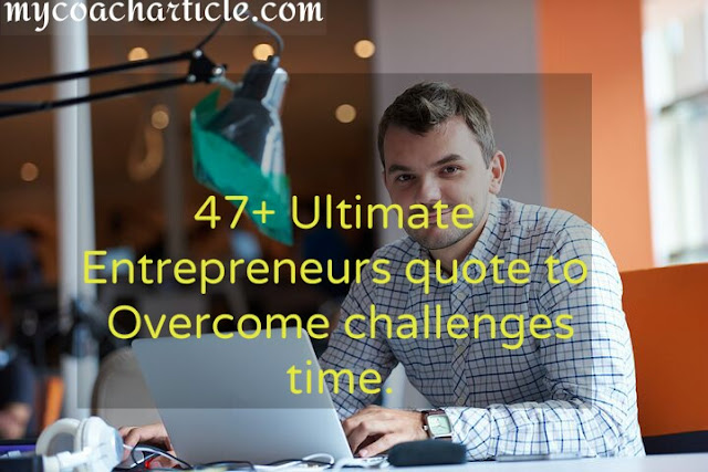 Entrepreneurs, Ultimate entrepreneur quote, Overcome challenges,