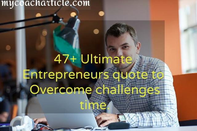 Entrepreneurs, Ultimate entrepreneur quote, Overcome challenges,