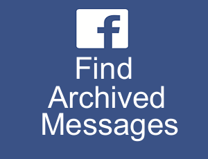 How To Find Archived Messages On Facebook Messenger