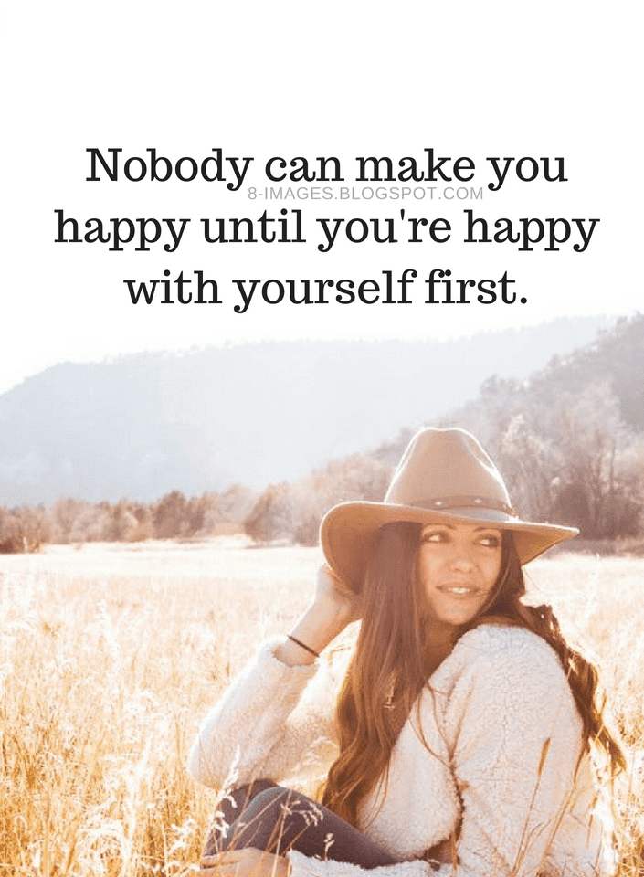 Quotes Nobody Can Make You Happy Until Youre Happy With Yourself