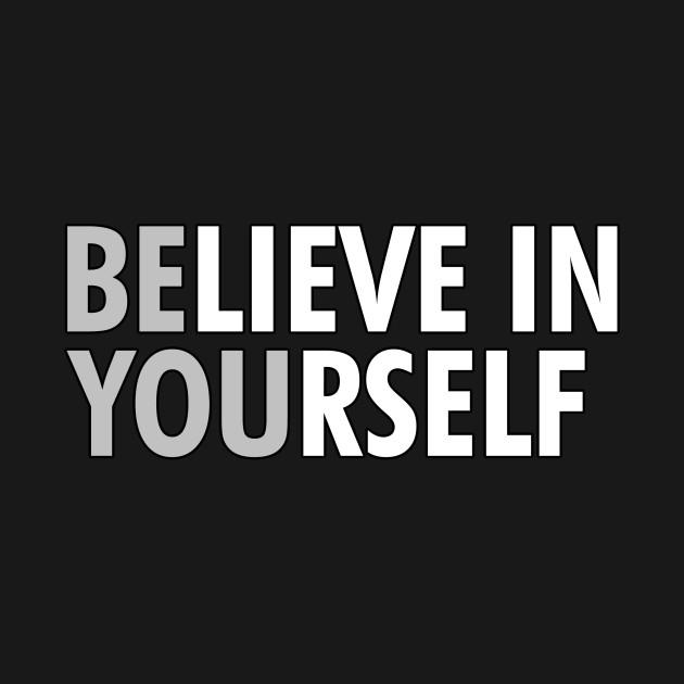 """ BELIEVE IN YOURSELF"""