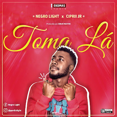 Negro Light - Toma lá (Prod. Zonjo Ekoma) 2018 | Download Mp3