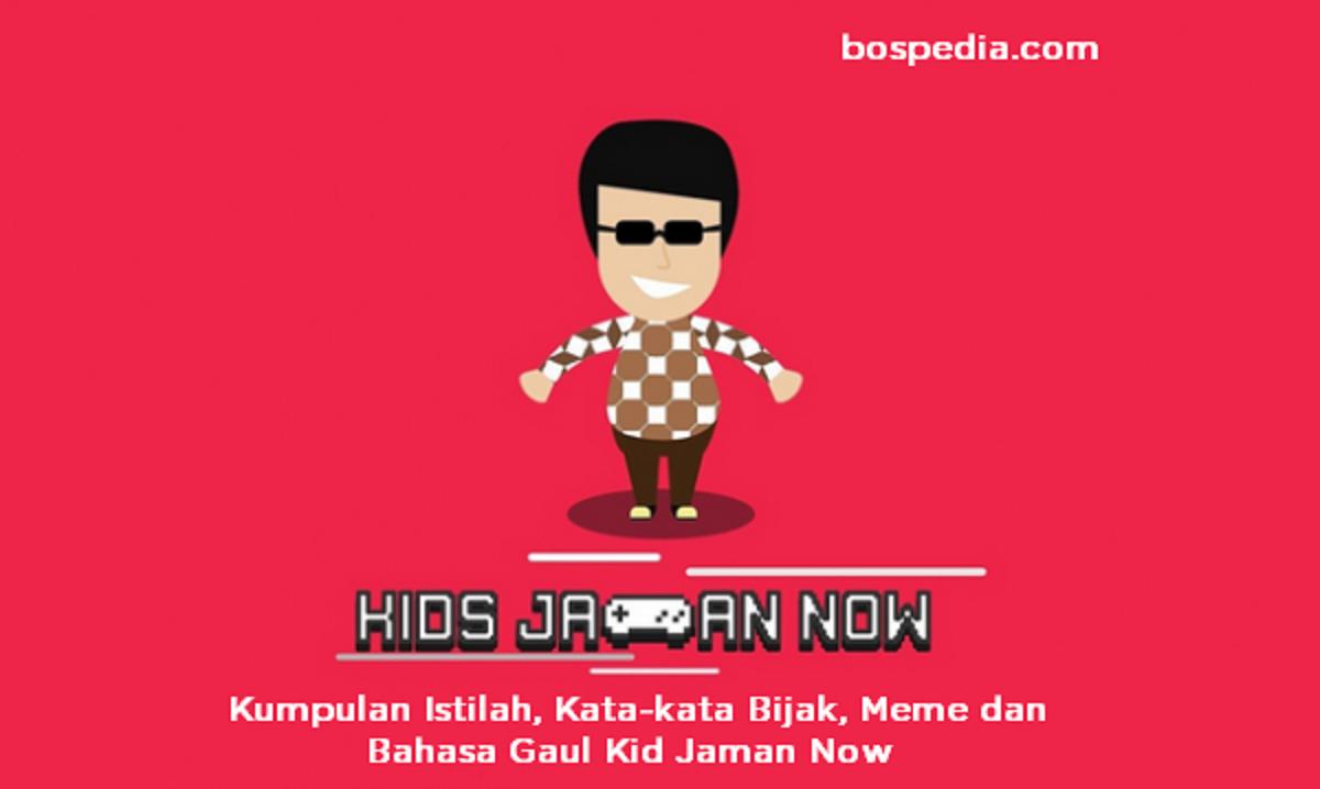 Kumpulan Istilah Kata Kata Bijak Meme Dan Bahasa Gaul Kids Jaman