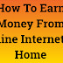 How To Earn Money From Online Internet At Home