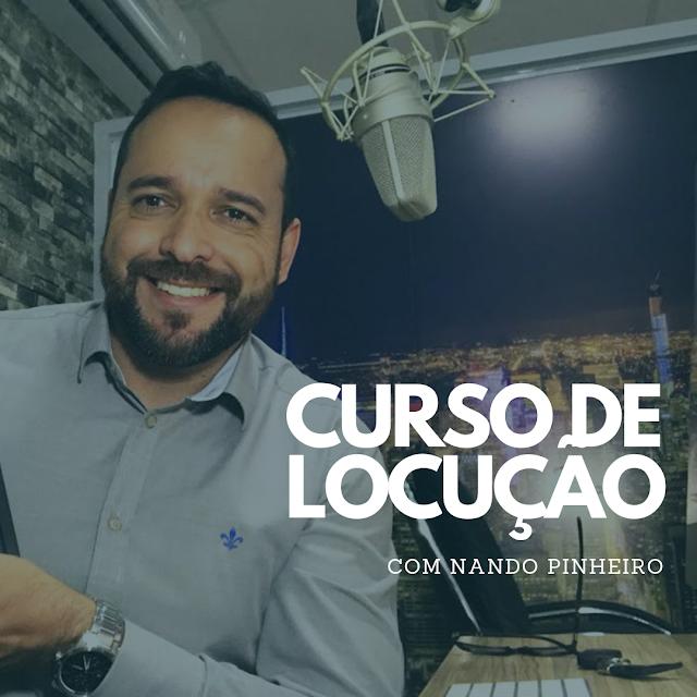 CURSO DE LOCUÇÃO ONLINE COM NANDO PINHEIRO