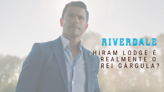 Riverdale 3x07 e 08 | Hiram Lodge é realmente o Rei Gárgula?