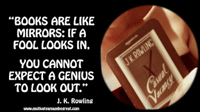 "J. K. Rowling Inspirational Quotes To Live By: ""Books are like mirrors: if a fool looks in, you cannot expect a genius to look out."""