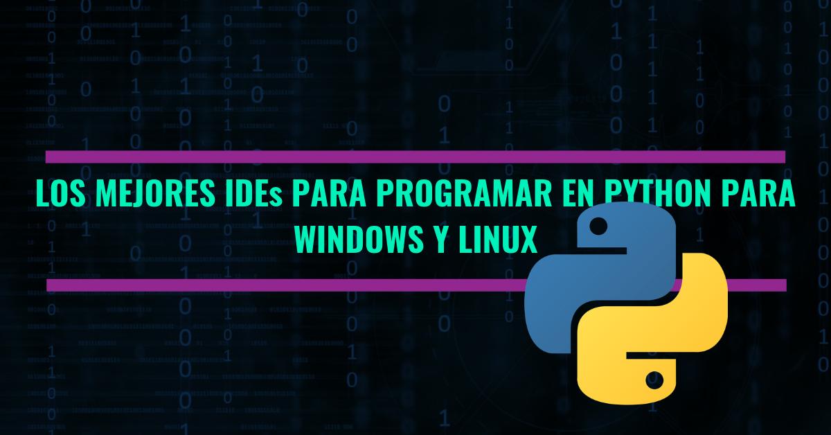 IDEs para programar en python para windows y linux