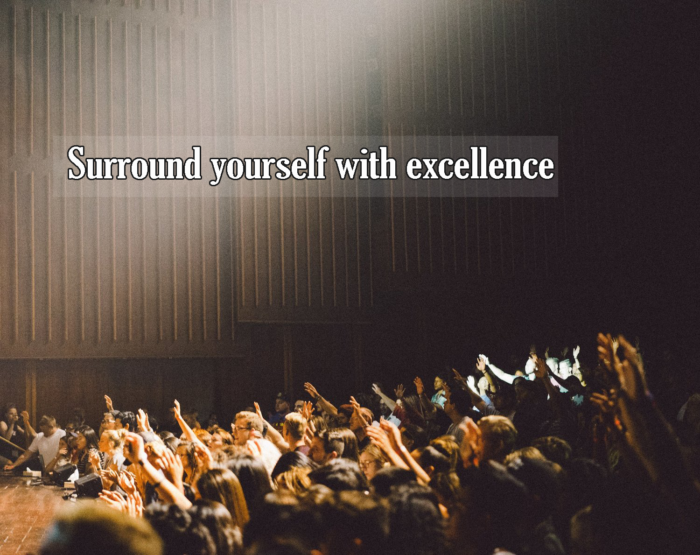 Surround yourself with excellence