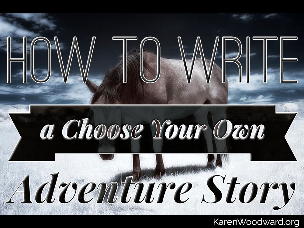 how to write an adventure story Admit it: after the first choose your own adventure you ever read, you immediately thought about writing one maybe you didn't because you thought you couldn't write.