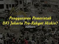 Penggusuran Pemerintah DKI Jakarta Pro-Rakyat Miskin?