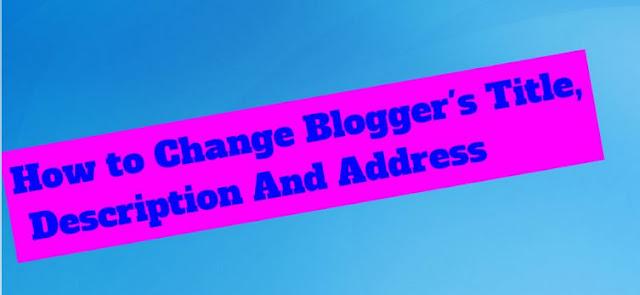 Change Blogger's Title, Description And Address