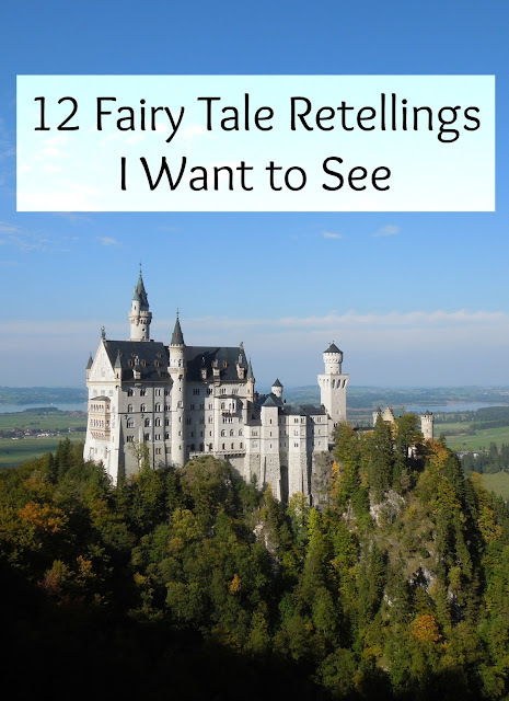 12 Fairy Tale Retellings I Want to See