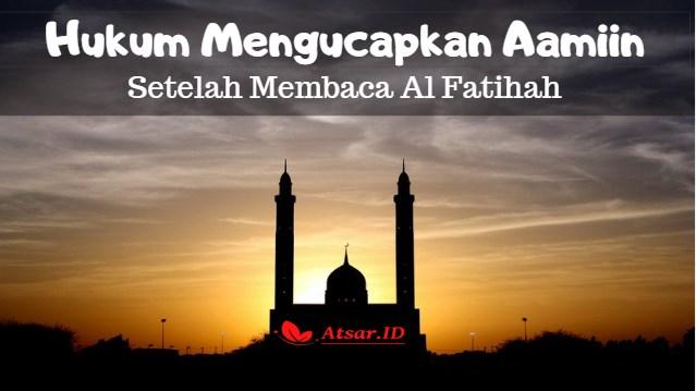 Hukum Mengucapkan Aamiin Setelah Al Fatihah