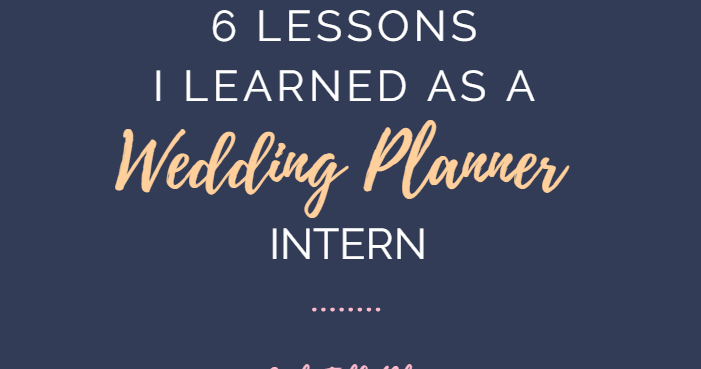 Girl talk 6 lessons i learned as a wedding planner intern for Wedding planning internships