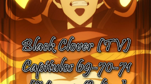 Black Clover (TV) Capítulos 69-70-71 [Mega ~ Online]